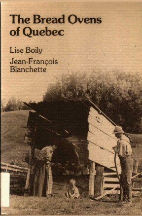 The Bread Ovens of Quebec, by Boily and Blanchette